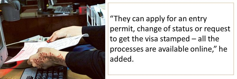 """They can apply for an entry permit, change of status or request to get the visa stamped – all the processes are available online,"" he added."