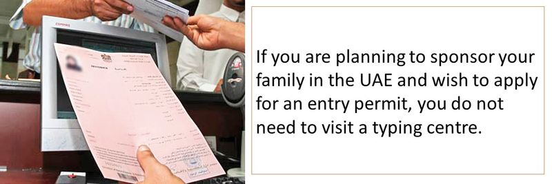If you are planning to sponsor your family in the UAE and wish to apply for an entry permit, you do not need to visit a typing centre.