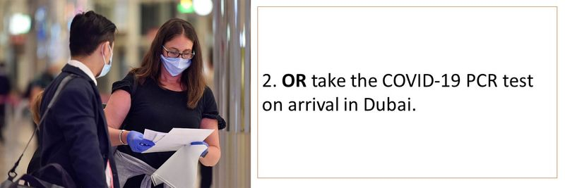 2. OR take the COVID-19 PCR test on arrival in Dubai.