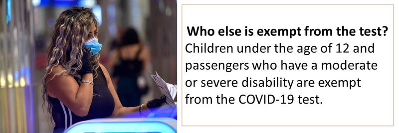 Children under the age of 12 and passengers who have a moderate or severe disability are exempt from the COVID-19 test.