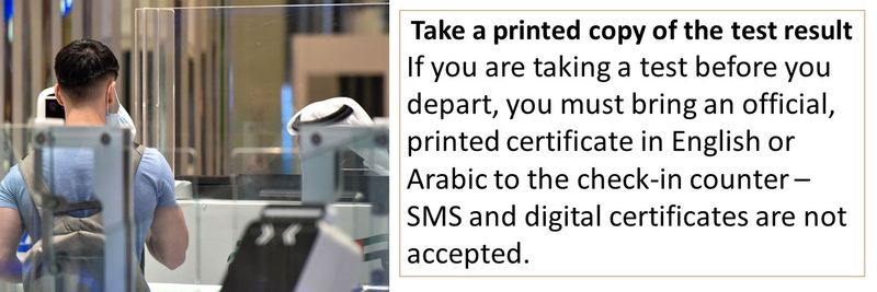 If you are taking a test before you depart, you must bring an official, printed certificate in English or Arabic to the check‑in counter – SMS and digital certificates are not accepted.