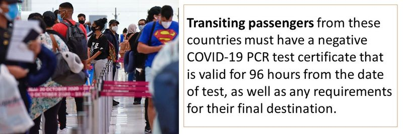 Transiting passengers from these countries must have a negative COVID-19 PCR test certificate that is valid for 96 hours from the date of test, as well as any requirements for their final destination.