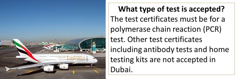 What type of test is accepted? The test certificates must be for a polymerase chain reaction (PCR) test. Other test certificates including antibody tests and home testing kits are not accepted in Dubai.