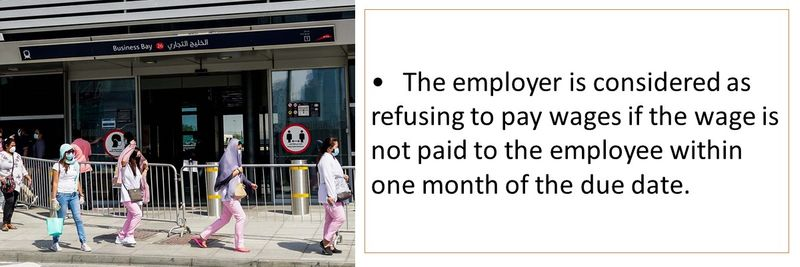•	The employer is considered as refusing to pay wages if the wage is not paid to the employee within one month of the due date.