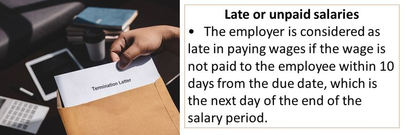 Late or unpaid salaries •	The employer is considered as late in paying wages if the wage is not paid to the employee within 10 days from the due date, which is the next day of the end of the salary period.