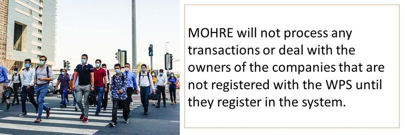 MOHRE will not process any transactions or deal with the owners of the companies that are not registered with the WPS until they register in the system.