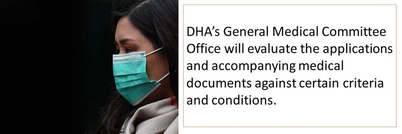 DHA's General Medical Committee Office will evaluate the applications and accompanying medical documents against certain criteria and conditions.