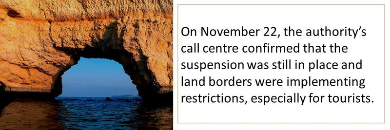 On November 22, the authority's call centre confirmed that the suspension was still in place and land borders were implementing restrictions, especially for tourists.