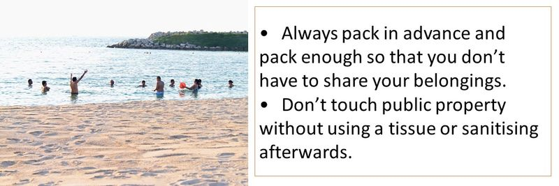 •	Always pack in advance and pack enough so that you don't have to share your belongings. •	Don't touch public property without using a tissue or sanitising afterwards.