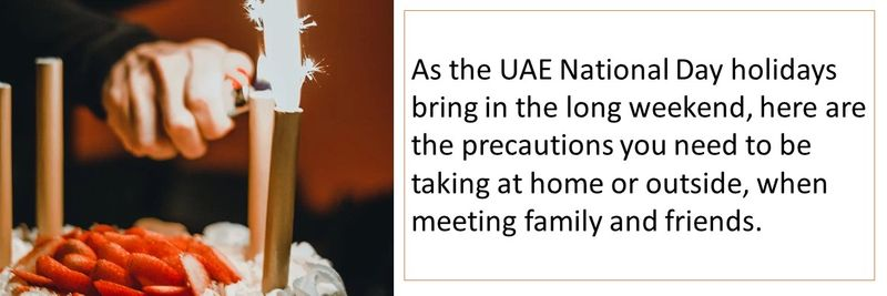 As the UAE National Day holidays bring in the long weekend, here are the precautions you need to be taking at home or outside, when meeting family and friends.