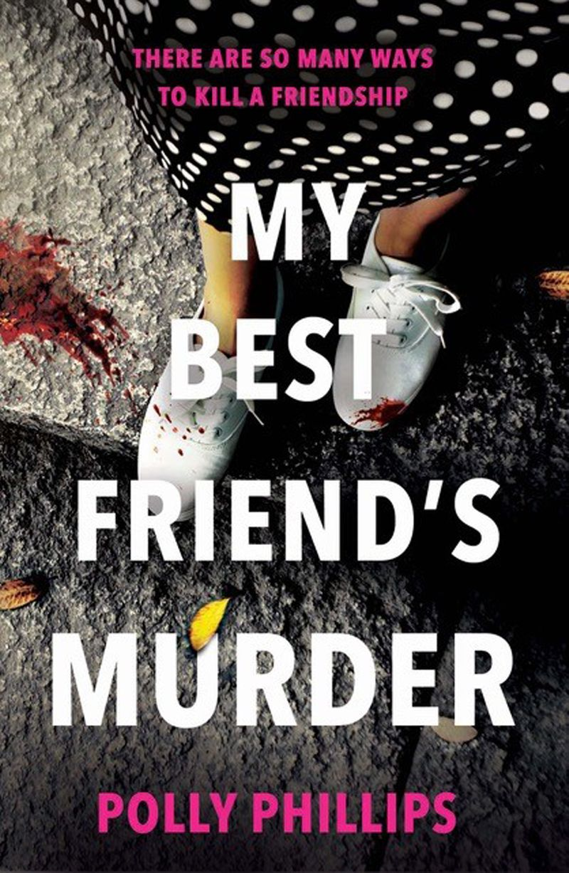 My Best Friend's Murder by Polly Phillips is available in e-book on 22 January and on shelves in the UAE in July 2021