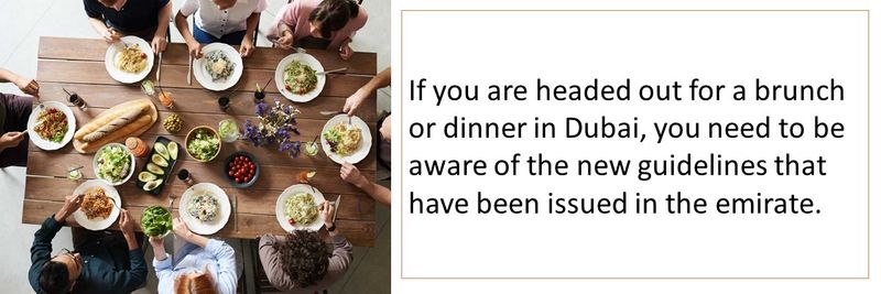 If you are headed out for a brunch or dinner in Dubai, you need to be aware of the new guidelines that have been issued in the emirate.