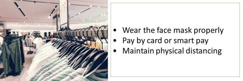 •Wear the face mask properly •Pay by card or smart pay •Maintain physical distancing