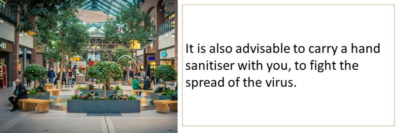 It is also advisable to carry a hand sanitiser with you, to fight the spread of the virus.