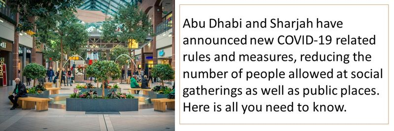 Abu Dhabi and Sharjah have announced new COVID-19 related rules and measures, reducing the number of people allowed at social gatherings as well as public places. Here is all you need to know.