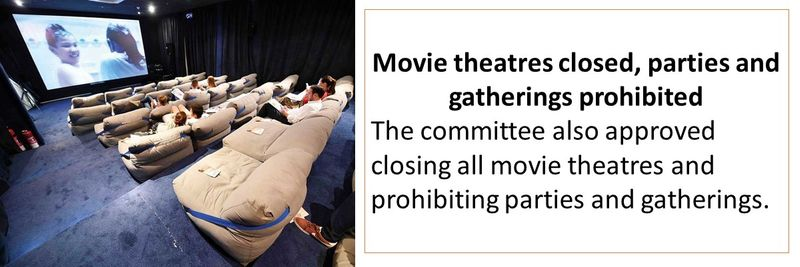 Movie theatres closed, parties and gatherings prohibited The committee also approved closing all movie theatres and prohibiting parties and gatherings.