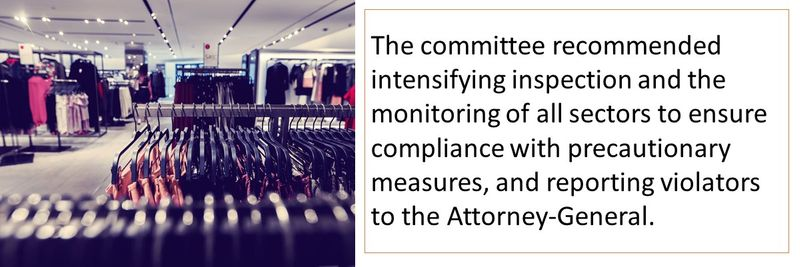The committee recommended intensifying inspection and the monitoring of all sectors to ensure compliance with precautionary measures, and reporting violators to the Attorney-General.