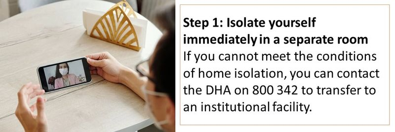 Step 1: Isolate yourself immediately in a separate room If you cannot meet the conditions of home isolation, you can contact the DHA on 800 342 to transfer to an institutional facility.