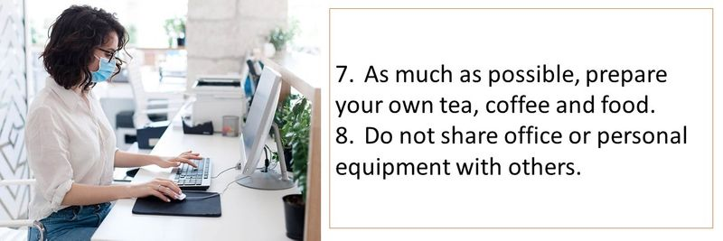 7.As much as possible, prepare your own tea, coffee and food. 8.Do not share office or personal equipment with others.