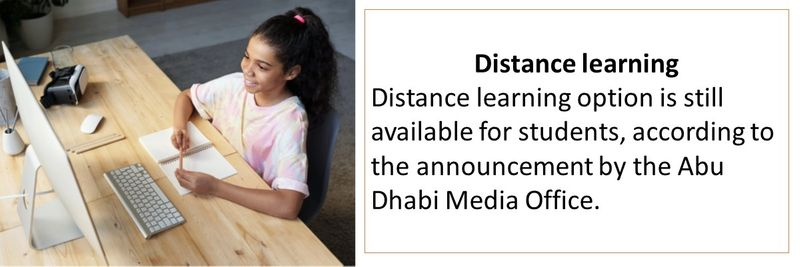 Distance learning Distance learning option is still available for students, according to the announcement by the Abu Dhabi Media Office.