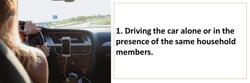 1. Driving the car alone or in the presence of the same household members.