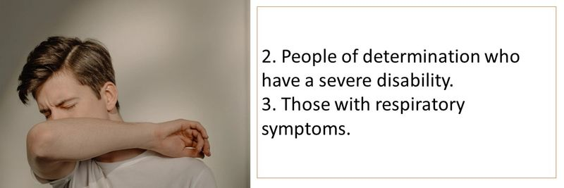 2. People of determination who have a severe disability. 3. Those with respiratory symptoms.