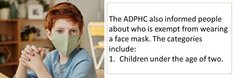 The ADPHC also informed people about who is exempt from wearing a face mask. The categories include: Children under the age of two.