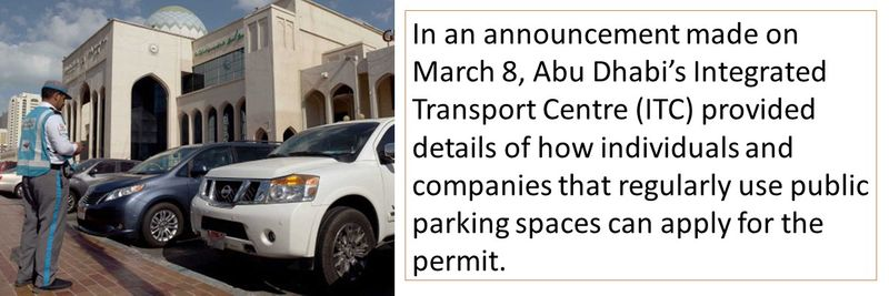 In an announcement made on March 8, Abu Dhabi's Integrated Transport Centre (ITC) provided details of how individuals and companies that regularly use public parking spaces can apply for the permit.