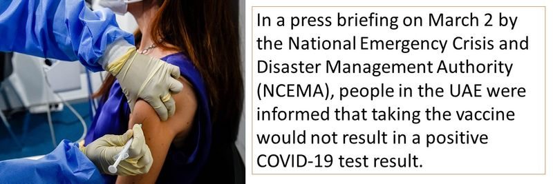 In a press briefing on March 2 by the National Emergency Crisis and Disaster Management Authority (NCEMA), people in the UAE were informed that taking the vaccine would not result in a positive COVID-19 test result.