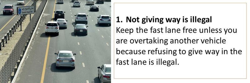 1.	Not giving way is illegal Keep the fast lane free unless you are overtaking another vehicle because refusing to give way in the fast lane is illegal.