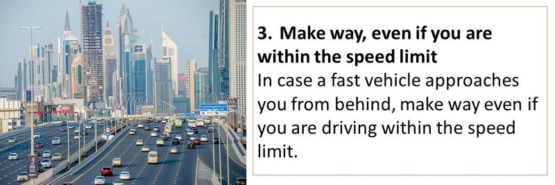 3.	Make way, even if you are within the speed limit In case a fast vehicle approaches you from behind, make way even if you are driving within the speed limit.