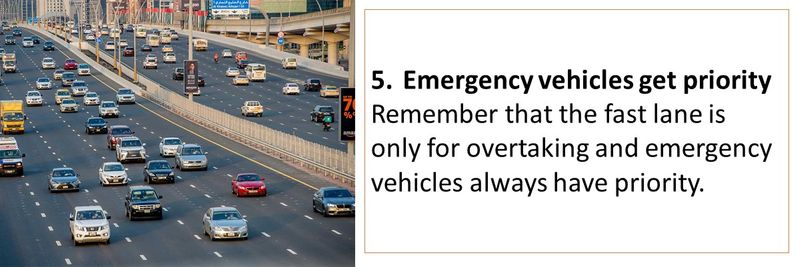 5.	Emergency vehicles get priority Remember that the fast lane is only for overtaking and emergency vehicles always have priority.