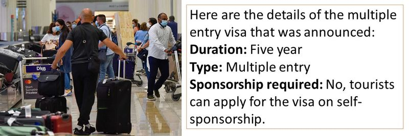 Here are the details of the multiple entry visa that was announced: Duration: Five year Type: Multiple entry Sponsorship required: No, tourists can apply for the visa on self-sponsorship.
