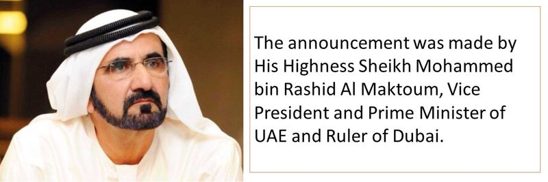 The announcement was made by His Highness Sheikh Mohammed bin Rashid Al Maktoum, Vice President and Prime Minister of UAE and Ruler of Dubai.