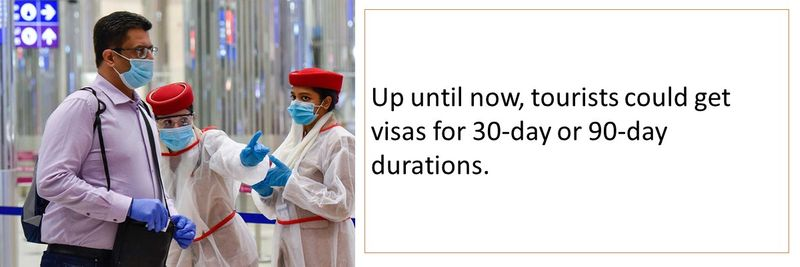 Up until now, tourists could get visas for 30-day or 90-day durations.