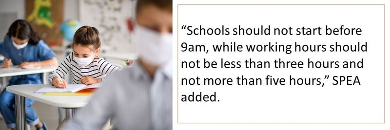 """""""Schools should not start before 9am, while working hours should not be less than three hours and not more than five hours,"""" SPEA added."""