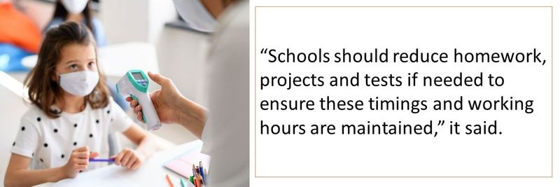 """""""Schools should reduce homework, projects and tests if needed to ensure these timings and working hours are maintained,"""" it said."""