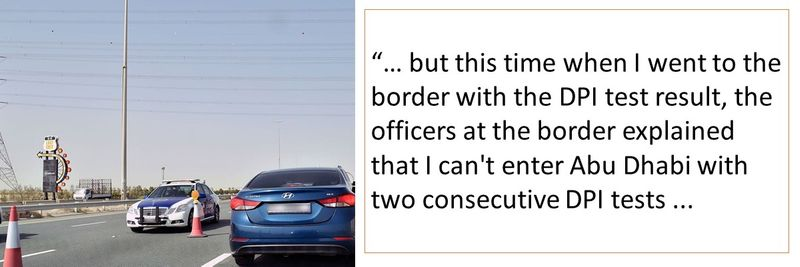 """""""… but this time when I went to the border with the DPI test result, the officers at the border explained that I can't enter Abu Dhabi with two consecutive DPI tests ..."""