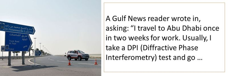 """A Gulf News reader wrote in, asking: """"I travel to Abu Dhabi once in two weeks for work. Usually, I take a DPI (Diffractive Phase Interferometry) test and go …"""