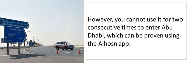 However, you cannot use it for two consecutive times to enter Abu Dhabi, which can be proven using the Alhosn app.