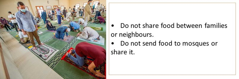 •Do not share food between families or neighbours. •Do not send food to mosques or share it.