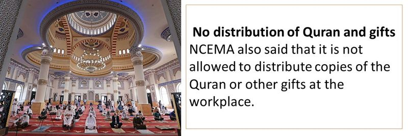 No distribution of Quran and gifts NCEMA also said that it is not allowed to distribute copies of the Quran or other gifts at the workplace.