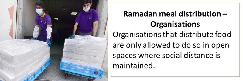 Ramadan meal distribution – Organisations that distribute food are only allowed to do so in open spaces where social distance is maintained.