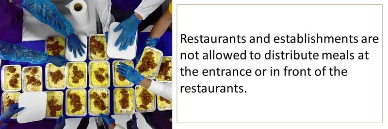 Restaurants and establishments are not allowed to distribute meals at the entrance or in front of the restaurants.