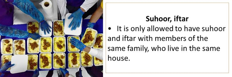 Suhoor, iftar - It is only allowed to have suhoor and iftar with members of the same family, who live in the same house.
