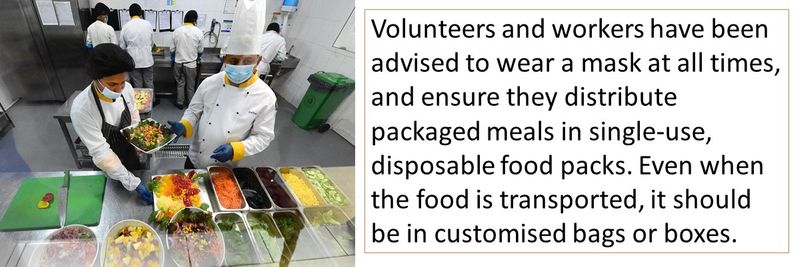 Volunteers and workers have been advised to wear a mask at all times, and ensure they distribute packaged meals in single-use, disposable food packs. Even when the food is transported, it should be in customised bags or boxes.