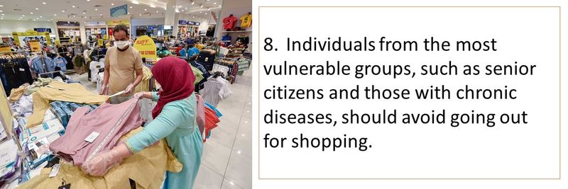 8.Individuals from the most vulnerable groups, such as senior citizens and those with chronic diseases, should avoid going out for shopping.