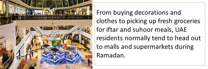From buying decorations and clothes to picking up fresh groceries for iftar and suhoor meals, UAE residents normally tend to head out to malls and supermarkets during Ramadan.