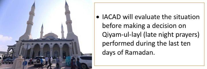 IACAD will evaluate the situation before making a decision on Qiyam-ul-layl (late night prayers) performed during the last ten days of Ramadan.