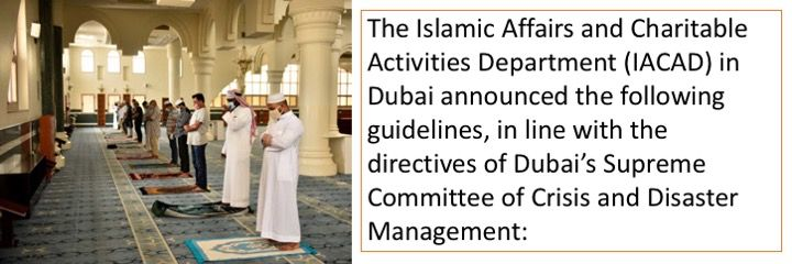 The Islamic Affairs and Charitable Activities Department (IACAD) in Dubaiannounced the following guidelines, in line with the directives of Dubai's Supreme Committee of Crisis and Disaster Management: